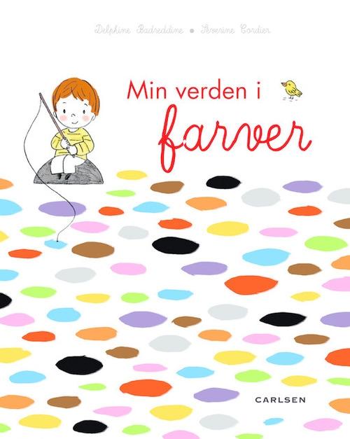 MIn verden i farver - Delphine Badreddine og Severine Cordier - Børnebøger