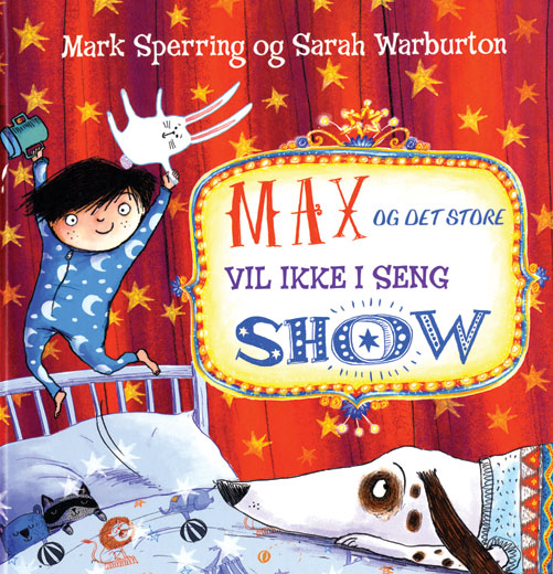 Max og det store vil ikke i seng show - Mark Sperring - Børnebøger