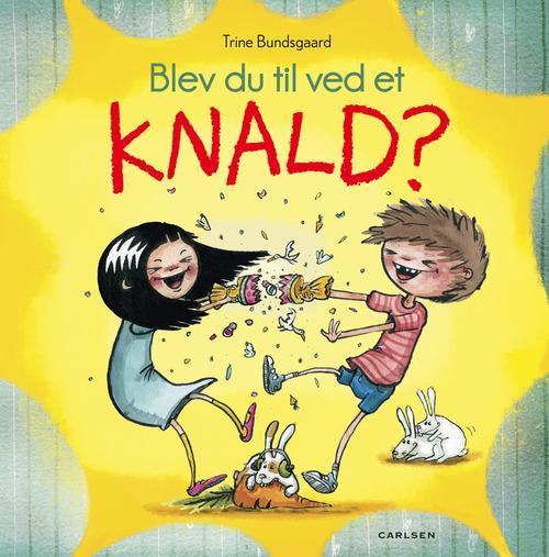 Blev du til ved et knald? - Trine Bundsgaard - børnebøger