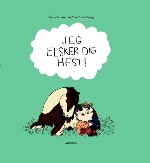 Jeg elsker dig, hest! - Zenia Johnsen - Børnebøger