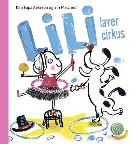 Lili laver cirkus - Kim Fupz Aakeson - Børnebøger